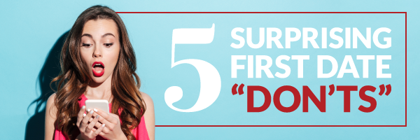 5 Surprising First Date Don'ts